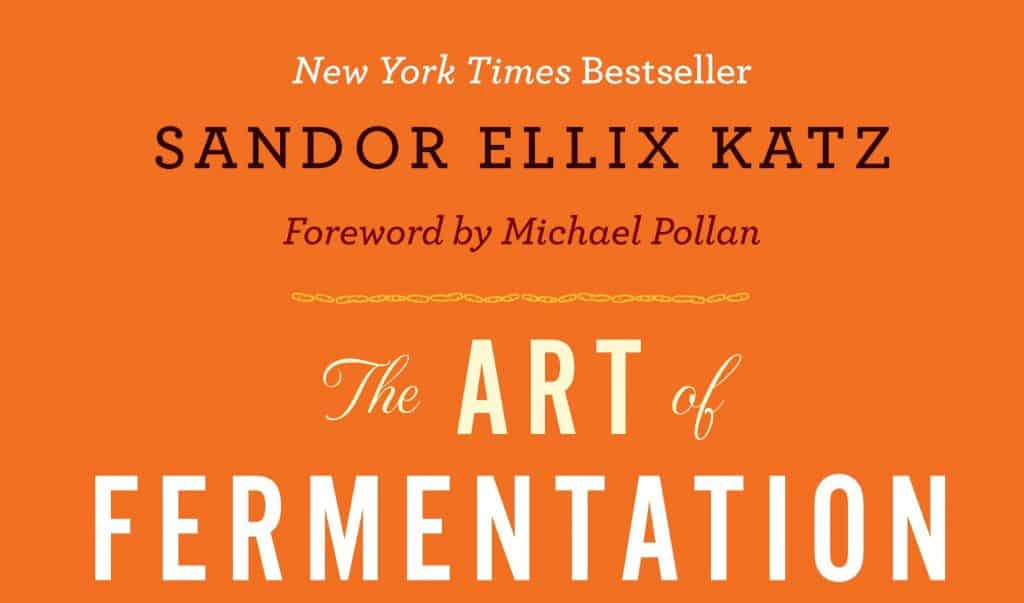 The Art of Fermentation by Sandor Ellix Katz [Book REVIEW]