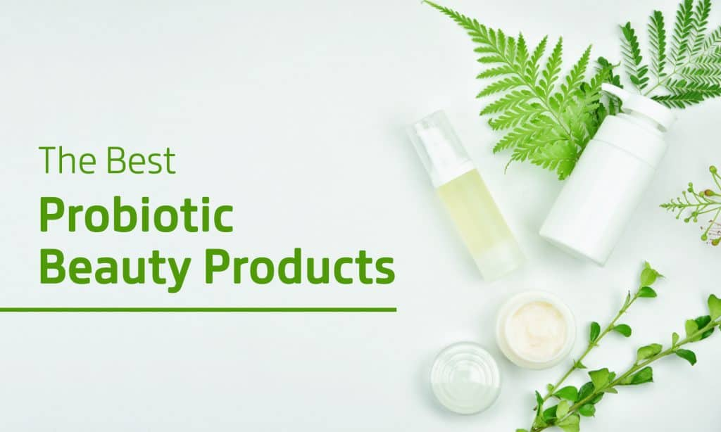 The Best Probiotic Skin Care Products You Should Try